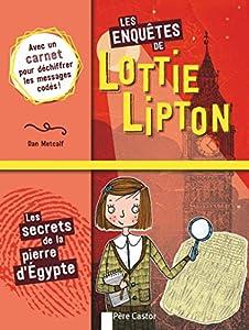 """Afficher """"Les enquêtes de Lottie Lipton n° 01<br /> Les secrets de la pierre d'Egypte"""""""