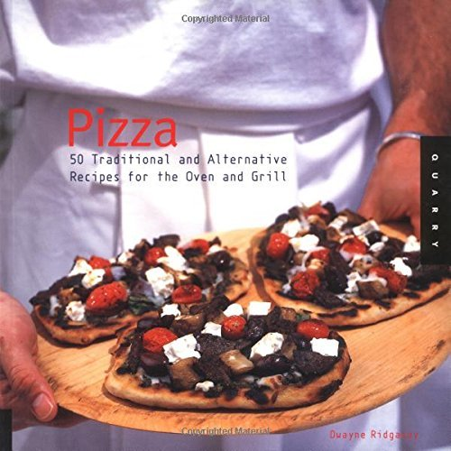 Pizza: 50 Traditional and Alternative Recipes for the Oven and Grill by Dwayne Ridgaway (2005-05-01)