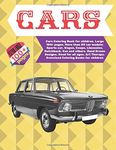 Cars Coloring Book for children. Large 100+ pages. More than 50 car models: Sports car, Wagon, Coupe, Limousine, Hatchback, Van and others. Hand Drawn ... (The Coloring Book for children, Band 1) -