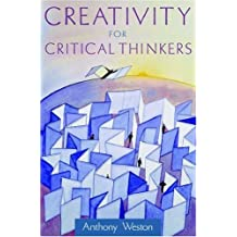 Creativity for Critical Thinkers by Anthony Weston (2006-08-17)