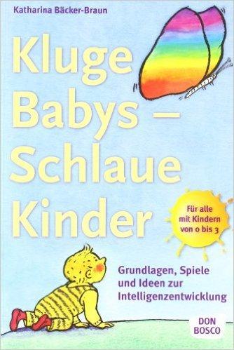 Kluge Babys - schlaue Kinder: Grundlagen, Spiele und Ideen zur Intelligenzentwicklung von Katharina Bäcker-Braun ( 26. März 2008 )