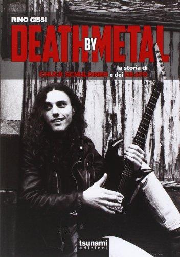 Death by Metal. La storia di Chuck Schuldiner e dei Death