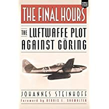 The Final Hours: The Luftwaffe Plot against Goring (Aviation Classics) by Johannes Steinhoff (2005-08-31)