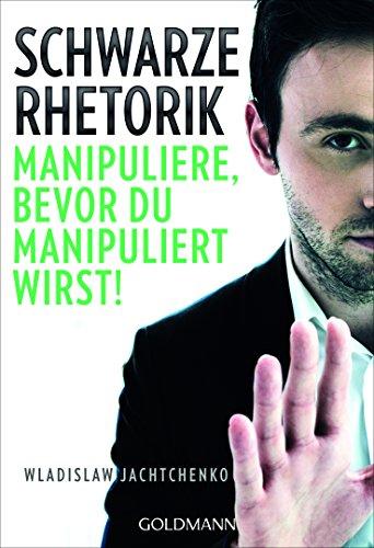 Schwarze Rhetorik: Manipuliere, bevor du manipuliert wirst!