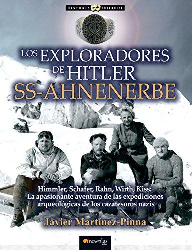 Los exploradores de Hitler: SS-AHNENERBE (Historia Incógnita) por Javier Martínez-Pinna
