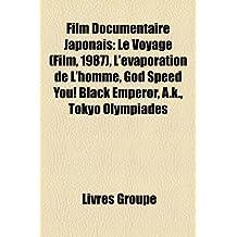 Film Documentaire Japonais: Le Voyage (Film, 1987), L'Vaporation de L'Homme, God Speed You! Black Emperor, A.K., Tokyo Olympiades