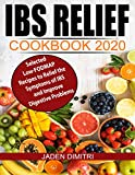 IBS Relief Cookbook 2020: Selected Low-FODMAP Recipes to Relieve the Symptoms of IBS and Improve Digestive Problems