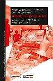 Arbeit transformieren!: Denkanstöße der Kommission »Arbeit der Zukunft« (Forschung aus der Hans-Böckler-Stiftung)