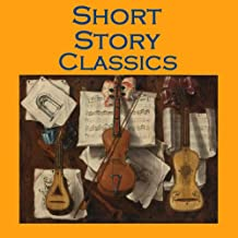 Short Story Classics: From the Great Storywriters of the World