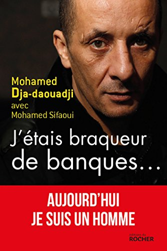 J'étais braqueur de banques.: Aujourd'hui je suis un homme par Mohamed Dja-daouadji, Mohamed Sifaoui