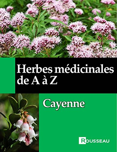 Herbes médicinales de A à Z: Cayenne par Mathieu Rousseau