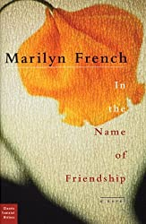 In the Name of Friendship: A Novel (Classic Feminist Writers) by Marilyn French (2006-05-01)