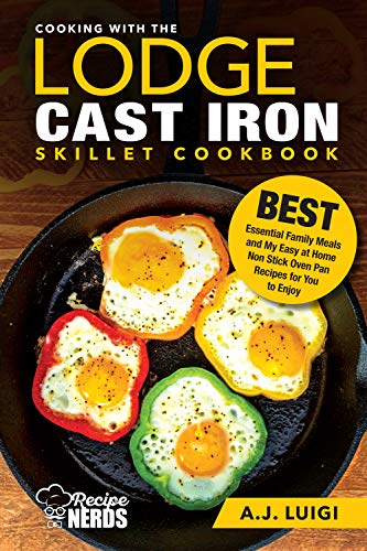 Cooking with the Lodge Cast Iron Skillet Cookbook: Essential Family Meals and My Easy at Home Non Stick Comforting Stovetop Oven Pan Recipes to Enjoy (Best Cast Iron Cooking Book 1) (English Edition) Seasoned Cast Iron Pizza Pan