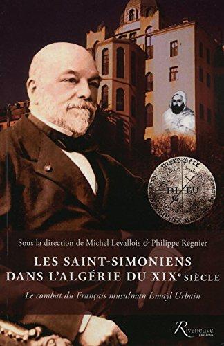 Les Saint-Simoniens dans l'Algérie du XIXe siècle : Le combat du Français musulman Ismaÿl Urbain par Collectif