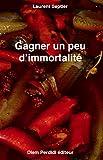 Telecharger Livres Gagner un peu d immortalite (PDF,EPUB,MOBI) gratuits en Francaise