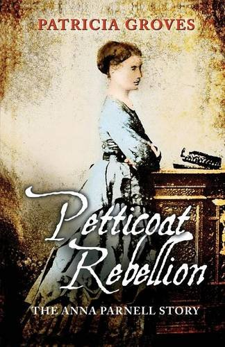 Petticoat Rebellion: The Anna Parnell Story (Petticoat 18th Century)