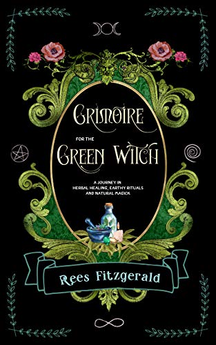Grimoire for the Green Witch: A journey in herbal healing,earthy rituals, and natural magick (English Edition)