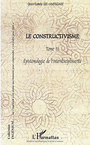 Le constructivisme. Tome 2, Epistmologie de l'interdisciplinarit