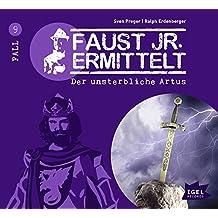 Faust junior ermittelt: Der unsterbliche Artus (09) (Faust jr. ermittelt)