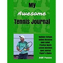 My Awesome Tennis Journal: Planning and Reflecting on Matches to Facilitate Rapid Improvement: Volume 5 (Tennis Strategy)