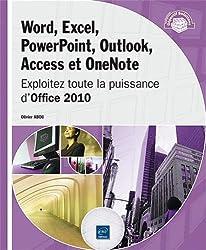 Word, Excel, PowerPoint, Outlook, Access et OneNote - Exploitez toute la puissance d'Office 2010