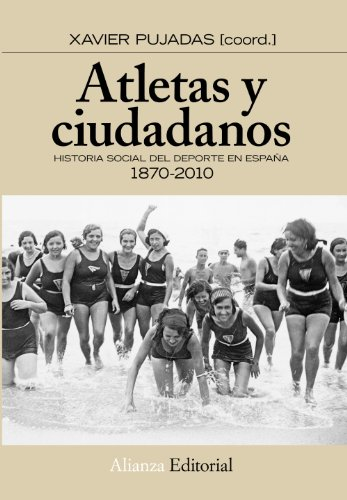 Atletas y ciudadanos / Athletes and citizens: Historia Social Del Deporte En Espana / History of Sport in Spain