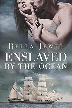Enslaved by the Ocean (Criminals of the Ocean Book 1) by [Jewel, Bella]