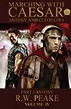 Marching With Caesar-Antony and Cleopatra: Part I-Antony: Volume 3