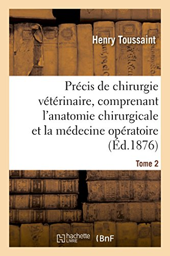 Précis de chirurgie vétérinaire, comprenant l'anatomie chirurgicale et la médecine opératoire Tome 2 par Henry Toussaint