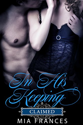 ebook: IN HIS KEEPING: CLAIMED (B01AOWGCRS)