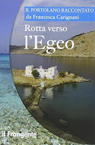 Rotta verso l'Egeo. Portolano raccontato por Francesca Carignani