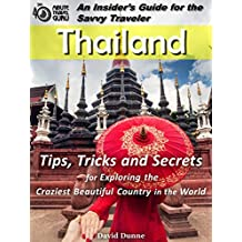 Thailand: An Insider's Guide for the Savvy Traveler: Tips, Tricks and Secrets for Exploring the Craziest Beautiful Country in the World (The 40 Minute Travel Guru Book 3) (English Edition)