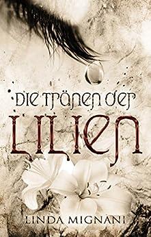 Die Tränen der Lilien von [Mignani, Linda]