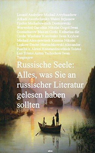 Russische Seele: Alles, was Sie an russischer Literatur gelesen haben sollten - Romane, Erzählungen, Dramen ... in einer Ausgabe