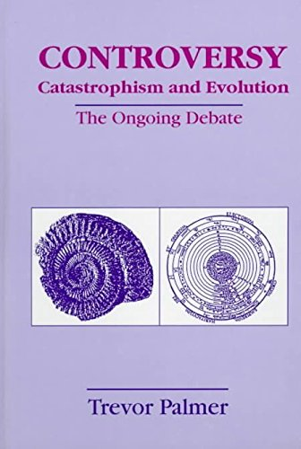 [Controversy - Catastrophism and Evolution: The Ongoing Debate] (By: Trevor Palmer) [published: February, 1999]