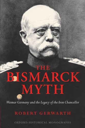 The Bismarck Myth: Weimar Germany and the Legacy of the Iron Chancellor (Oxford Historical Monographs) by Robert Gerwarth (2007-12-15)