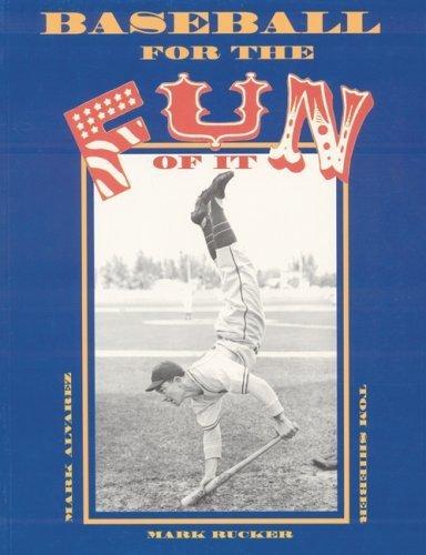 Baseball for the Fun of It by Alvarez, Mark, Shieber, Thomas R. (1999) Paperback