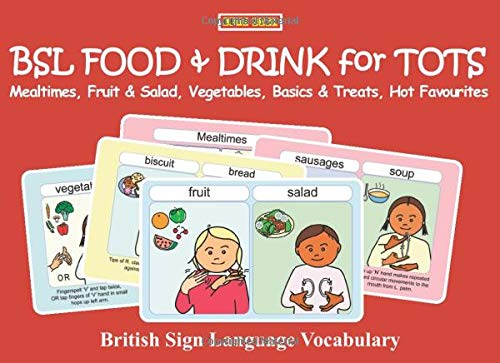 BSL FOOD & DRINK for TOTS: Mealtimes, Fruit & Salad, Vegetables, Basics & Treats, Hot Favourites: British Sign Language Vocabulary (Let's Sign Early Years)