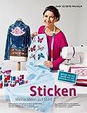 Sticken - Meine Ideen auf Stoff: Stoffe kreativ Verzieren mit der Stickmaschine Von der Kleidung bis zum Accessoire Von der Vorbereitung bis zur Internet herunterladen aund angewendet werden