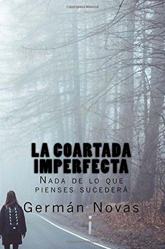 La coartada imperfecta: Nada de lo que pienses sucederá: Volume 1 por Germán Novas