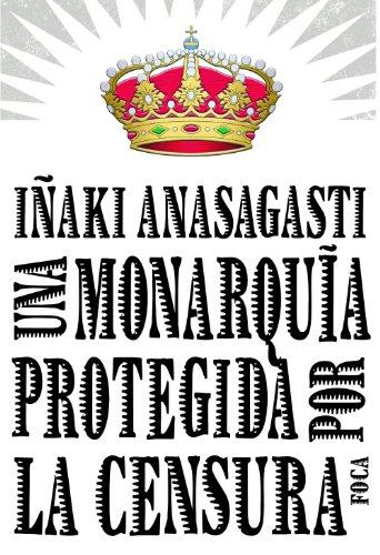 Una monarquía protegida por la censura (Investigación) por ANASAGASTI IAK