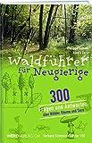 Waldführer für Neugierige: 300 Fragen und Antworten über Wälder, Bäume und Tiere
