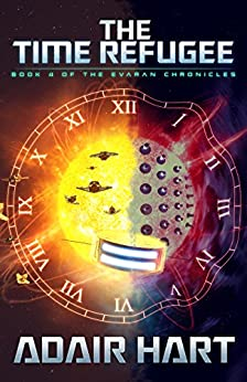 The Time Refugee: Book 4 of the Evaran Chronicles (English Edition) di [Hart, Adair]
