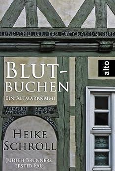 Blutbuchen - Ein Altmarkkrimi: Judith Brunners erster Fall (Judith Brunner Serie 1) von [Schroll, Heike]