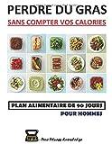 Telecharger Livres Perdre Du Gras Sans Compter Vos Calories Plan Alimentaire De 90 Jours Pour Hommes (PDF,EPUB,MOBI) gratuits en Francaise