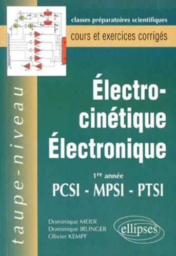 Electrocinétique,électronique: 1e année PCSI-MPSI-PTSI : cours et exercices corrigés