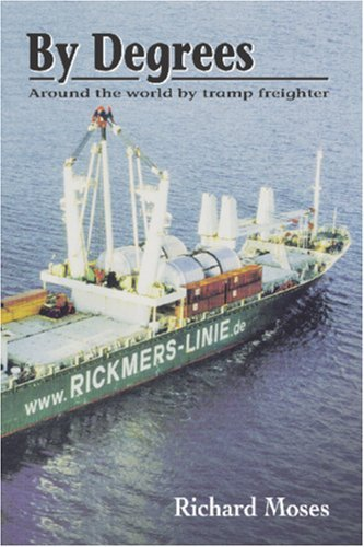 By Degrees: Around the World by Tramp Freighter by Richard Moses (2006-06-07)
