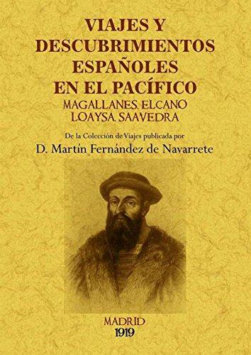 Viajes y descubrimientos españoles en el Pacífico: Magallanes, Elcano, Loaysa, Saavedra por Martin Fernandez de Navarrete