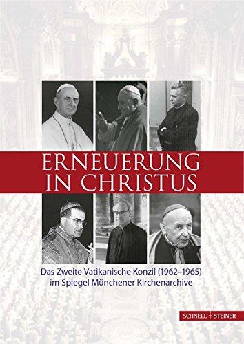 Erneuerung in Christus. Das Zweite Vatikanische Konzil (1962-1965) im Spiegel Münchener Kirchenarchive (Schriften des Archivs des Erzbistums München und Freising, Band 16)