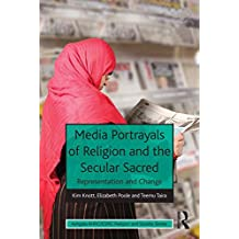 Media Portrayals of Religion and the Secular Sacred: Representation and Change (AHRC/ESRC Religion and Society Series)